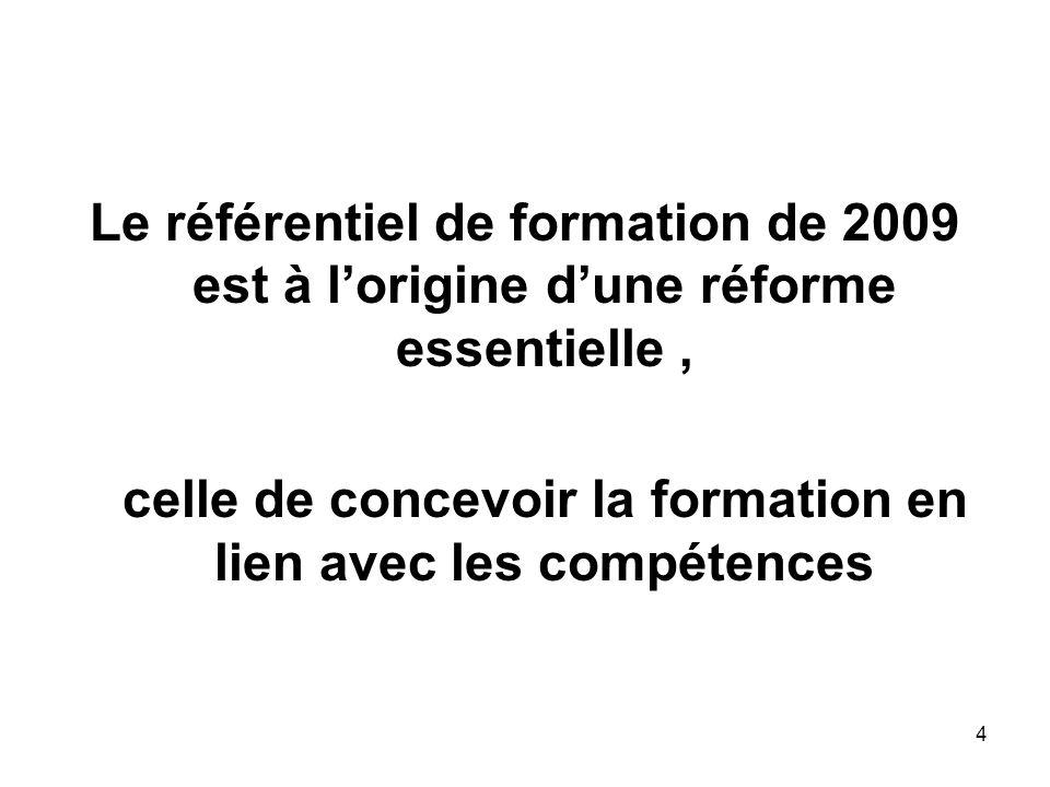 4 Le référentiel de formation de 2009 est à lorigine dune réforme essentielle, celle de concevoir la formation en lien avec les compétences