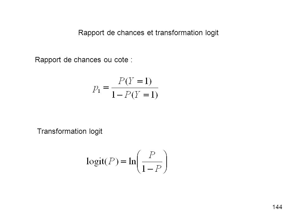 144 Rapport de chances et transformation logit Rapport de chances ou cote : Transformation logit
