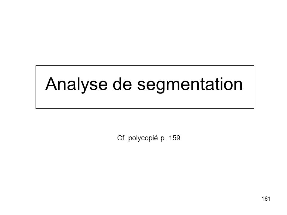 161 Analyse de segmentation Cf. polycopié p. 159