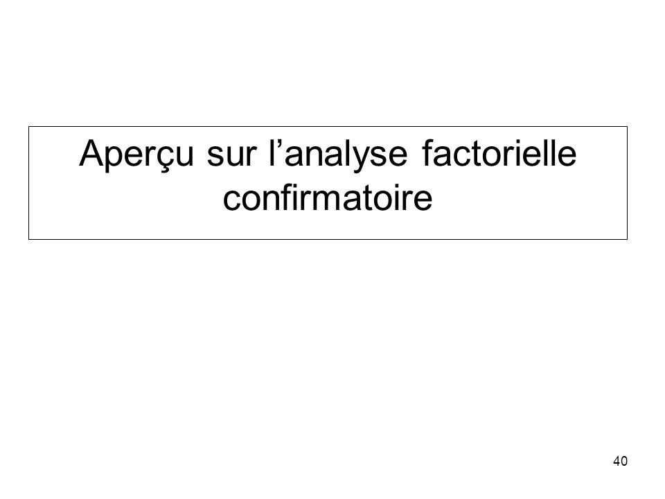 40 Aperçu sur lanalyse factorielle confirmatoire