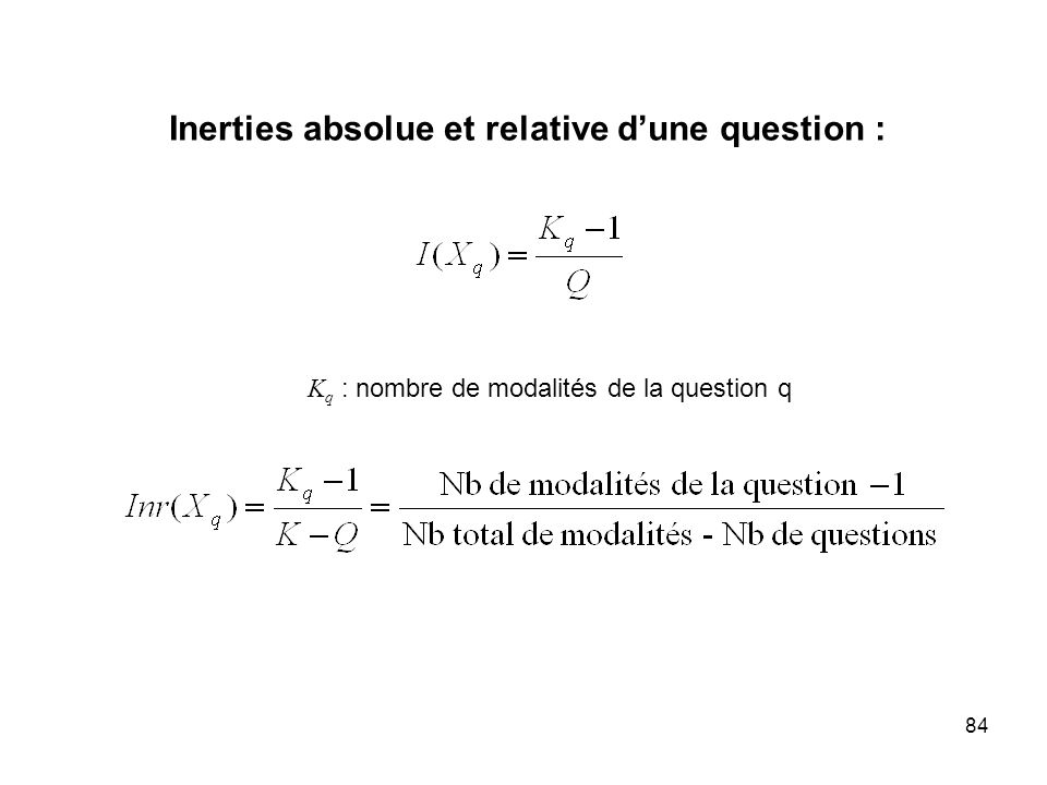 84 Inerties absolue et relative dune question : K q : nombre de modalités de la question q