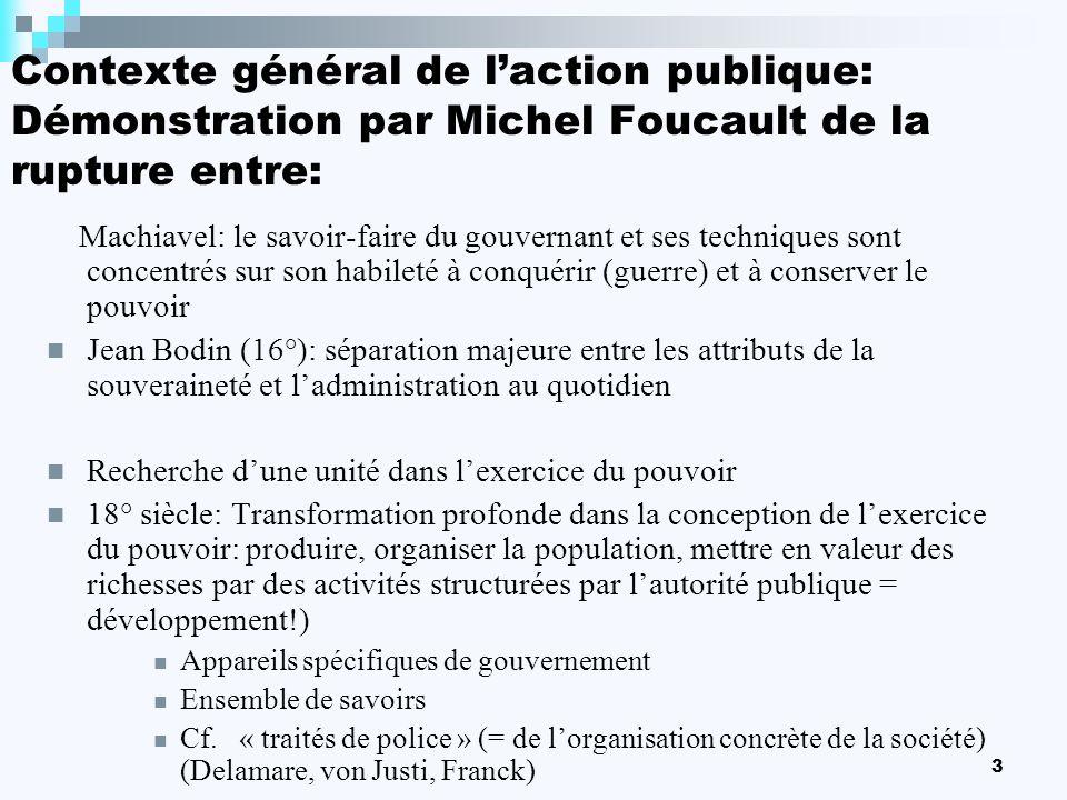 3 Contexte général de laction publique: Démonstration par Michel Foucault de la rupture entre: Machiavel: le savoir-faire du gouvernant et ses techniq