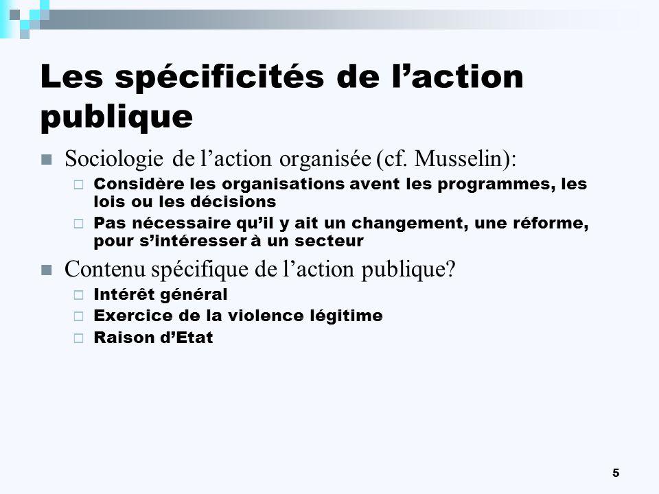 5 Les spécificités de laction publique Sociologie de laction organisée (cf. Musselin): Considère les organisations avent les programmes, les lois ou l
