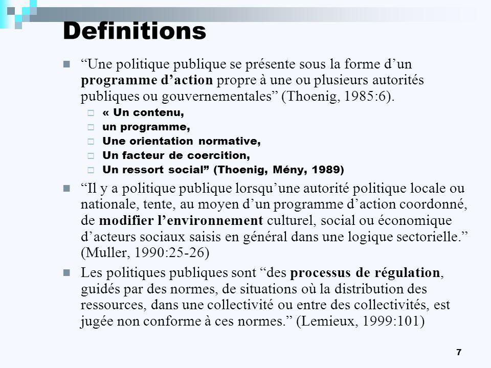 7 Definitions Une politique publique se présente sous la forme dun programme daction propre à une ou plusieurs autorités publiques ou gouvernementales