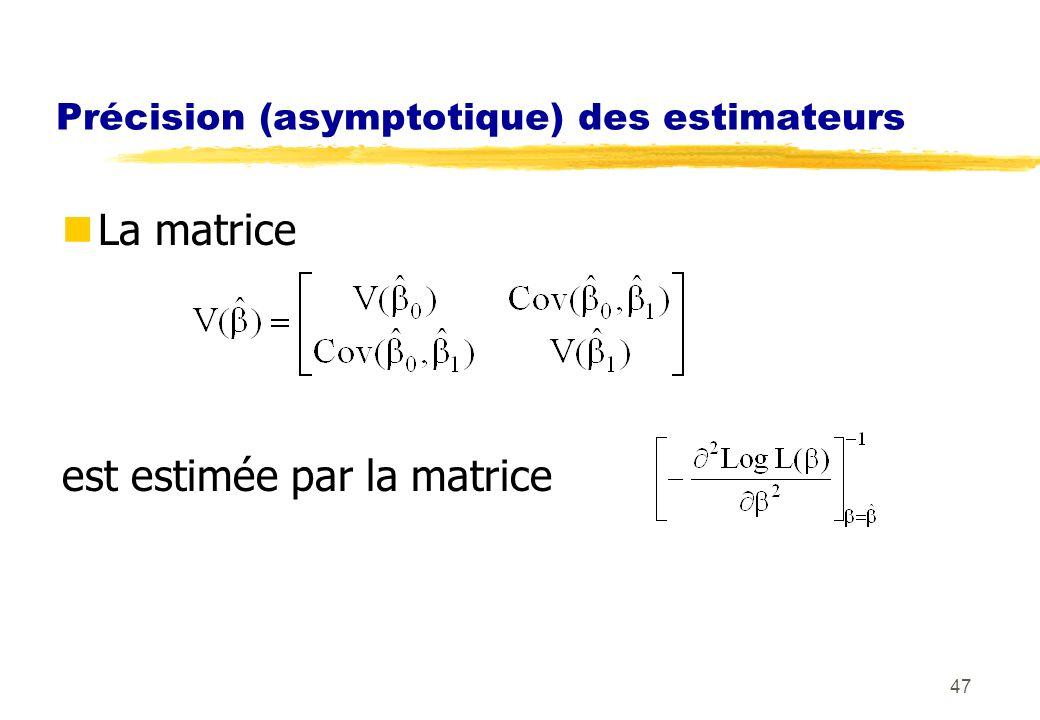 47 Précision (asymptotique) des estimateurs La matrice est estimée par la matrice