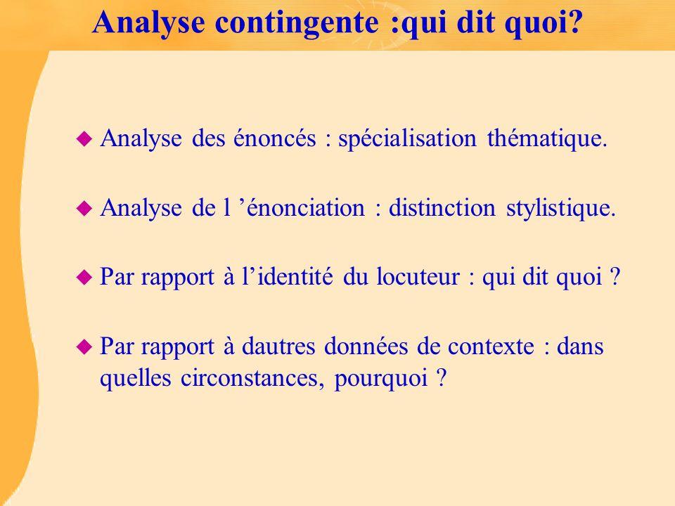 Analyse contingente :qui dit quoi? u Analyse des énoncés : spécialisation thématique. u Analyse de l énonciation : distinction stylistique. u Par rapp