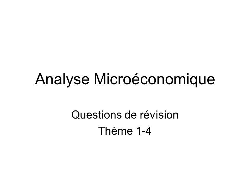 Analyse Microéconomique Questions de révision Thème 1-4