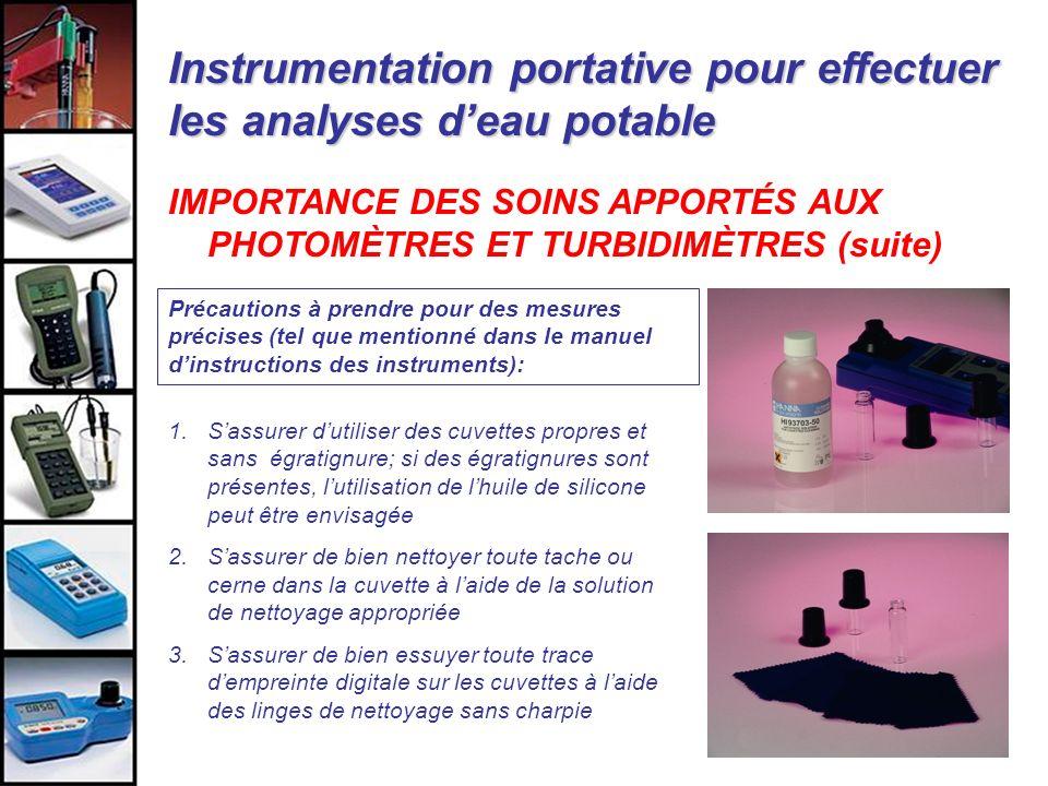 Instrumentation portative pour effectuer les analyses deau potable IMPORTANCE DES SOINS APPORTÉS AUX PHOTOMÈTRES ET TURBIDIMÈTRES (suite) Précautions