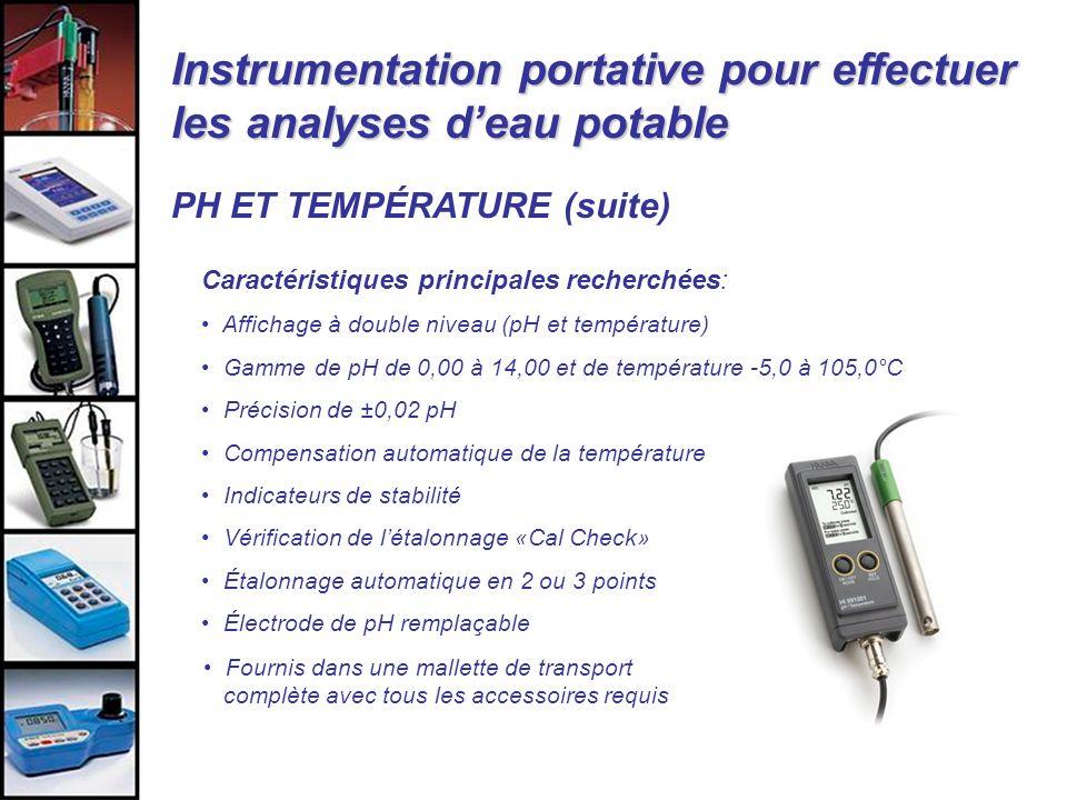 Instrumentation portative pour effectuer les analyses deau potable Caractéristiques principales recherchées: Affichage à double niveau (pH et températ