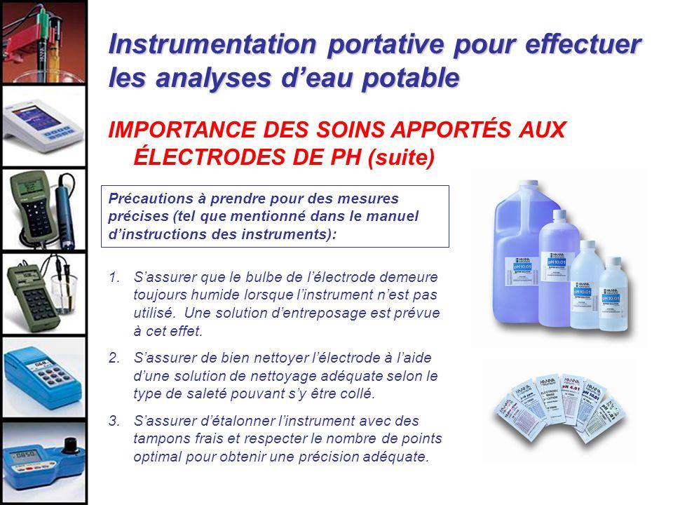 Instrumentation portative pour effectuer les analyses deau potable IMPORTANCE DES SOINS APPORTÉS AUX ÉLECTRODES DE PH (suite) Précautions à prendre po