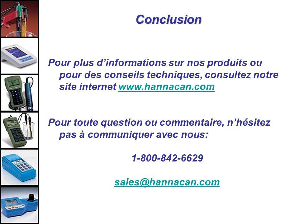 Conclusion Pour plus dinformations sur nos produits ou pour des conseils techniques, consultez notre site internet www.hannacan.comwww.hannacan.com Po