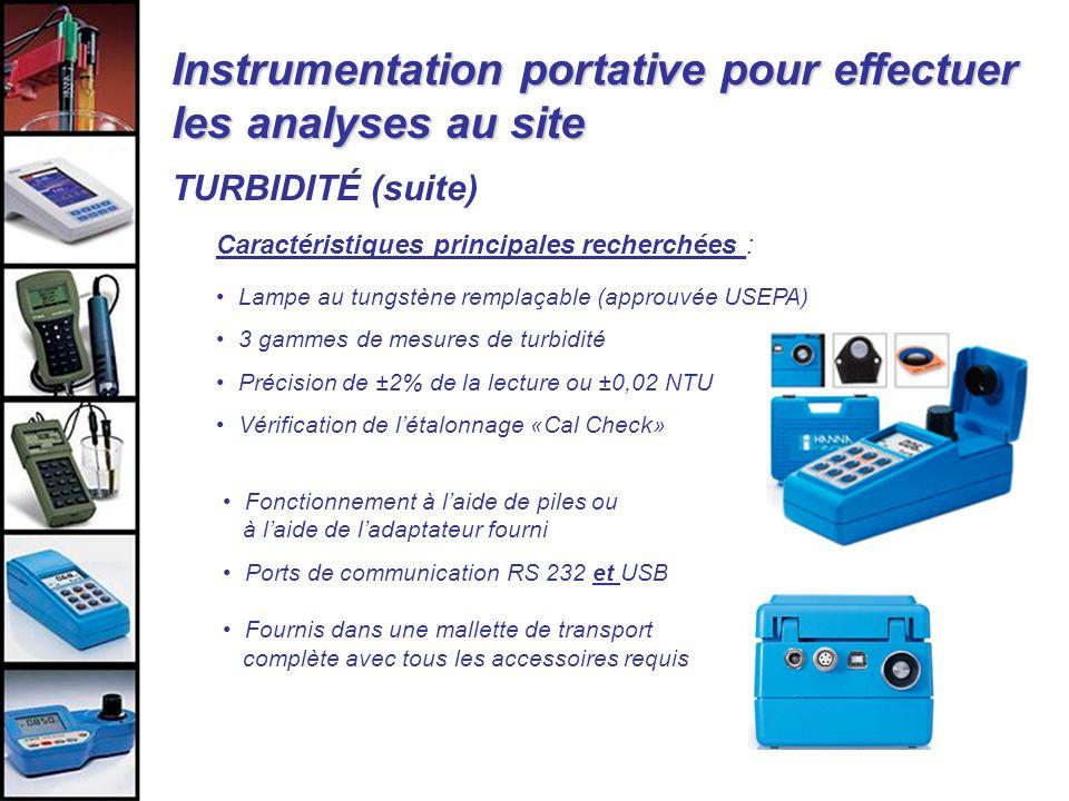 Instrumentation portative pour effectuer les analyses au site TURBIDITÉ (suite) Caractéristiques principales recherchées : Lampe au tungstène remplaça