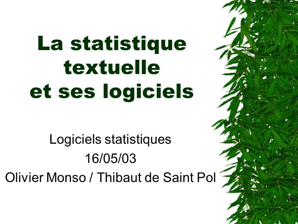 La statistique textuelle et ses logiciels Logiciels statistiques 16/05/03 Olivier Monso / Thibaut de Saint Pol