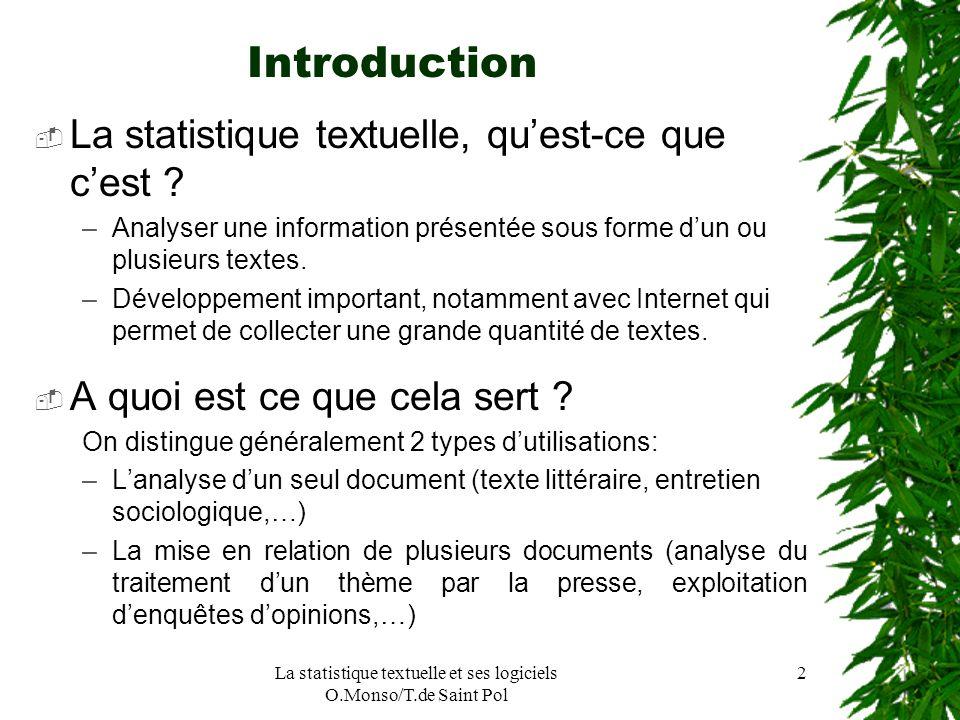 La statistique textuelle et ses logiciels O.Monso/T.de Saint Pol 2 Introduction La statistique textuelle, quest-ce que cest ? –Analyser une informatio