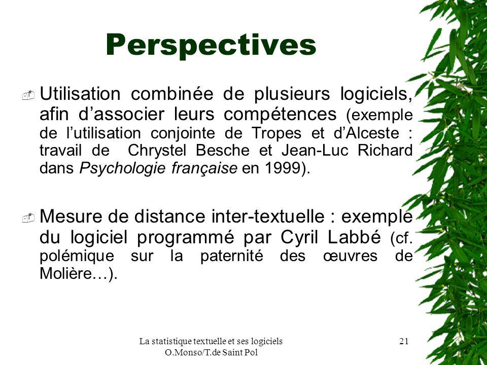 La statistique textuelle et ses logiciels O.Monso/T.de Saint Pol 21 Perspectives Utilisation combinée de plusieurs logiciels, afin dassocier leurs com