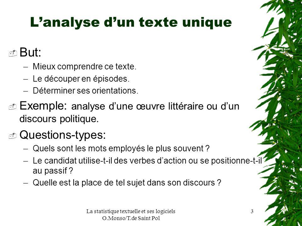 La statistique textuelle et ses logiciels O.Monso/T.de Saint Pol 3 Lanalyse dun texte unique But: –Mieux comprendre ce texte. –Le découper en épisodes