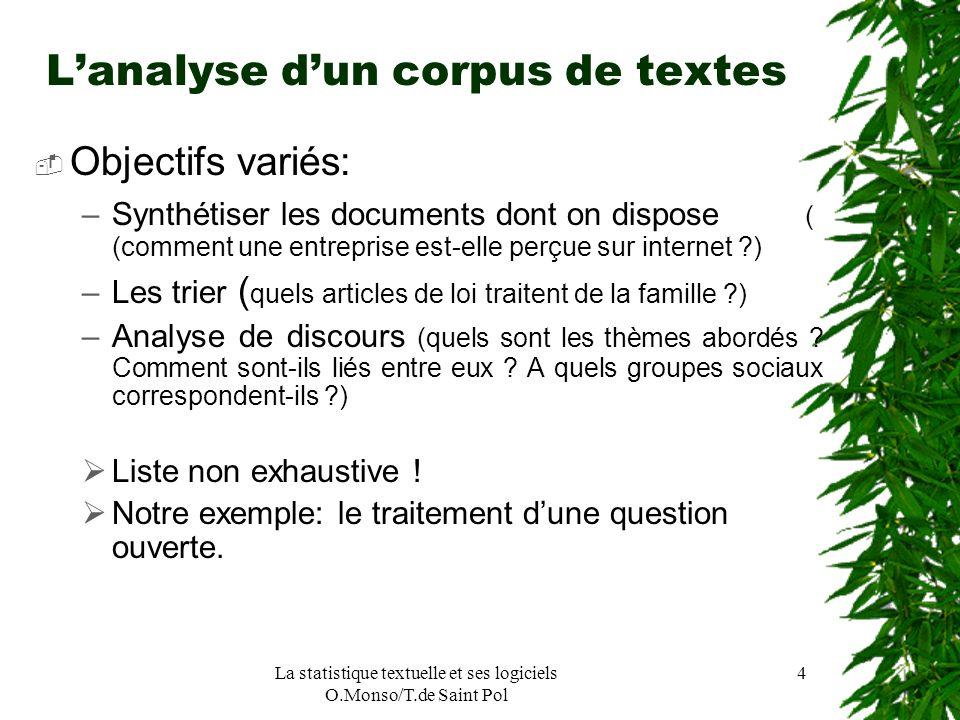 La statistique textuelle et ses logiciels O.Monso/T.de Saint Pol 4 Lanalyse dun corpus de textes Objectifs variés: –Synthétiser les documents dont on