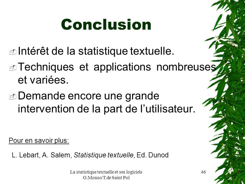 La statistique textuelle et ses logiciels O.Monso/T.de Saint Pol 46 Conclusion Intérêt de la statistique textuelle. Techniques et applications nombreu