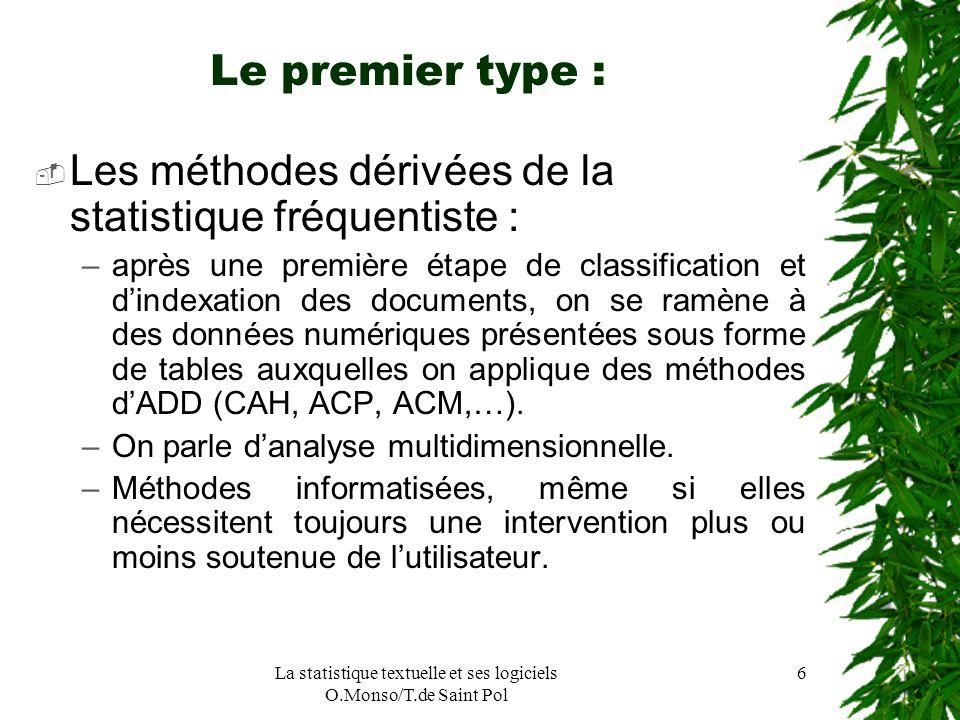 La statistique textuelle et ses logiciels O.Monso/T.de Saint Pol 6 Le premier type : Les méthodes dérivées de la statistique fréquentiste : –après une