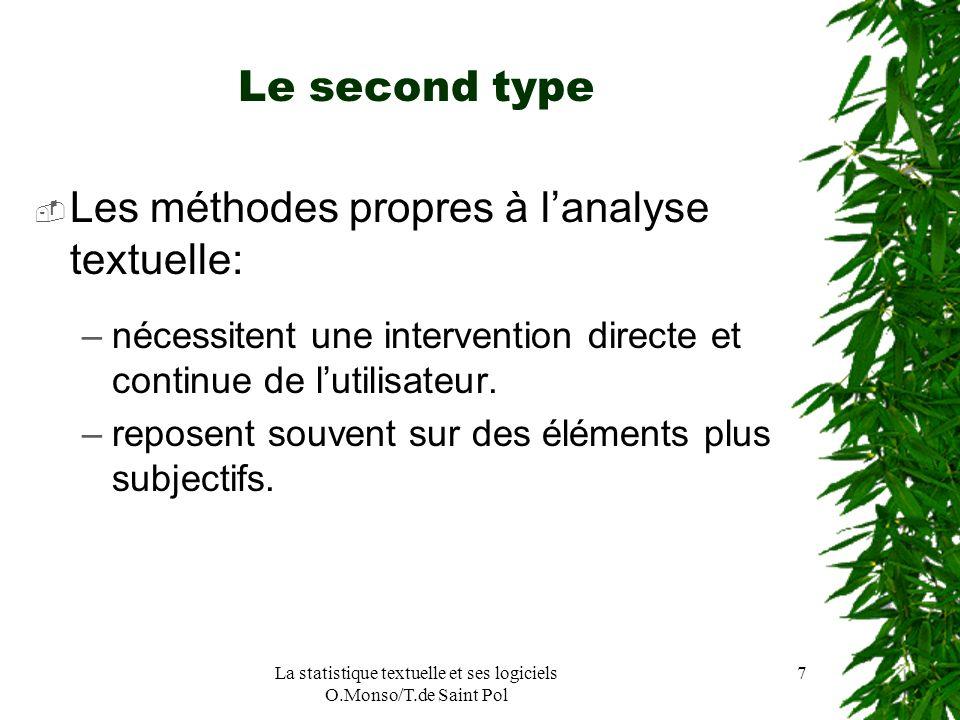 La statistique textuelle et ses logiciels O.Monso/T.de Saint Pol 7 Le second type Les méthodes propres à lanalyse textuelle: –nécessitent une interven