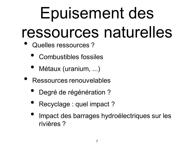 7 Epuisement des ressources naturelles Quelles ressources ? Combustibles fossiles Métaux (uranium,...) Ressources renouvelables Degré de régénération