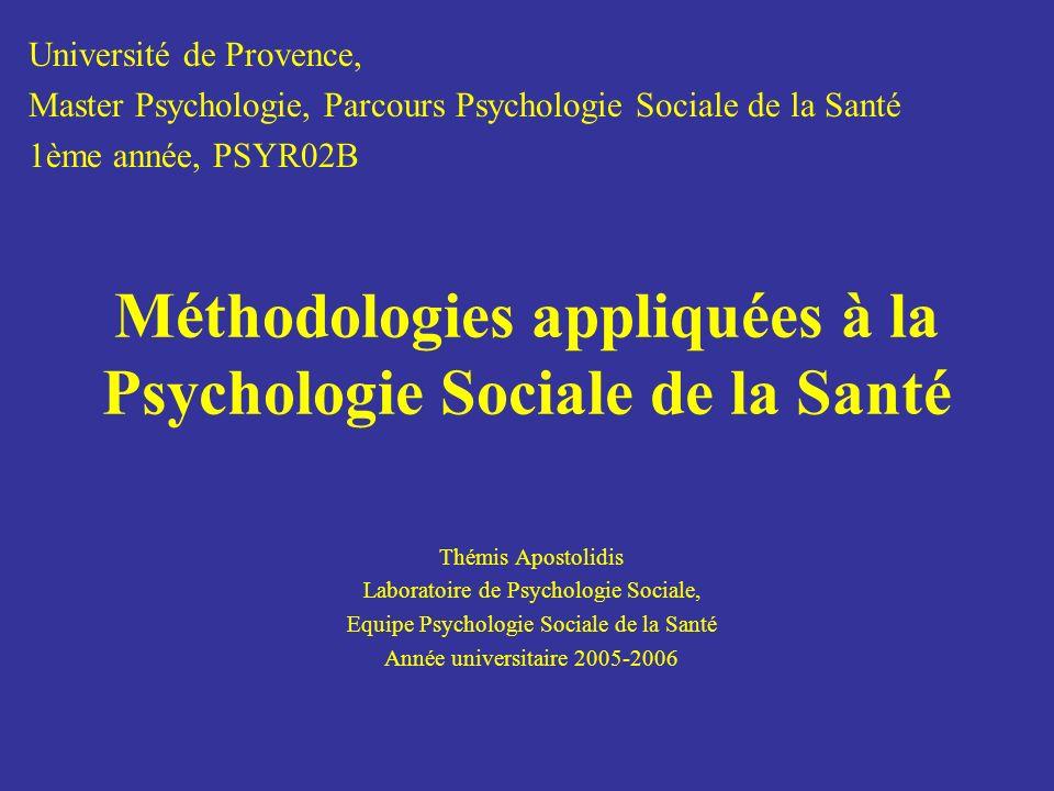Méthodologies appliquées à la Psychologie Sociale de la Santé Thémis Apostolidis Laboratoire de Psychologie Sociale, Equipe Psychologie Sociale de la