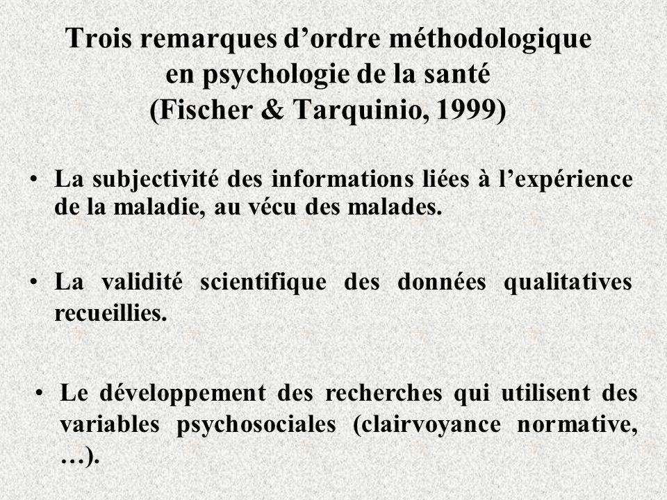 Trois remarques dordre méthodologique en psychologie de la santé (Fischer & Tarquinio, 1999) La subjectivité des informations liées à lexpérience de l