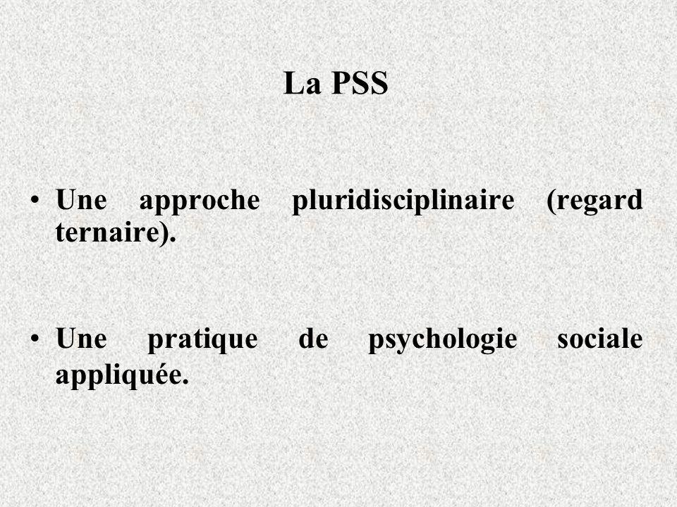 La PSS Une approche pluridisciplinaire (regard ternaire). Une pratique de psychologie sociale appliquée.