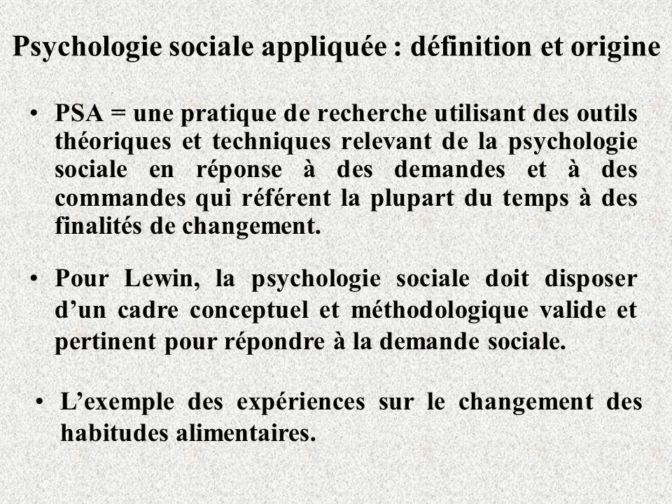 Psychologie sociale appliquée : définition et origine PSA = une pratique de recherche utilisant des outils théoriques et techniques relevant de la psy