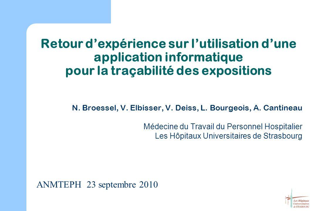 Retour dexpérience sur lutilisation dune application informatique pour la traçabilité des expositions N. Broessel, V. Elbisser, V. Deiss, L. Bourgeois