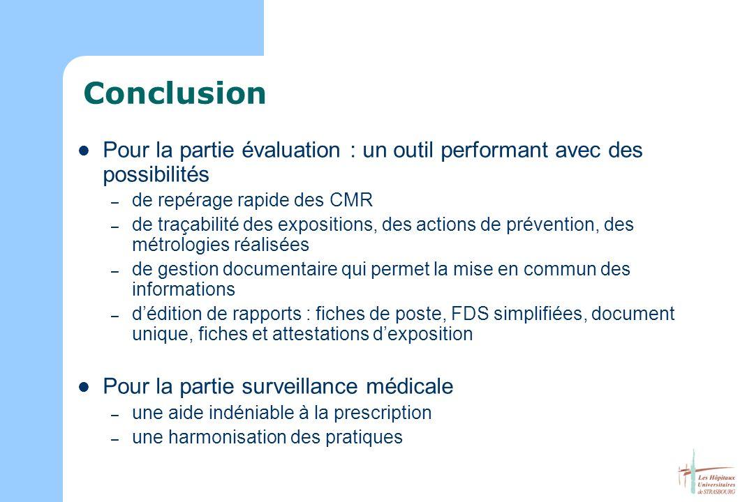 Conclusion Pour la partie évaluation : un outil performant avec des possibilités – de repérage rapide des CMR – de traçabilité des expositions, des ac