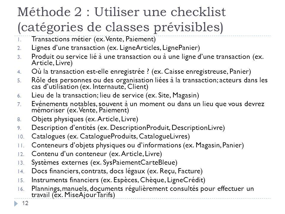 Méthode 2 : Utiliser une checklist (catégories de classes prévisibles) 1. Transactions métier (ex. Vente, Paiement) 2. Lignes dune transaction (ex. Li