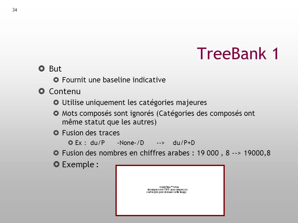35 Treebank 2 But Produire un jeu de tags interfacé avec un analyseur morpho (ex.