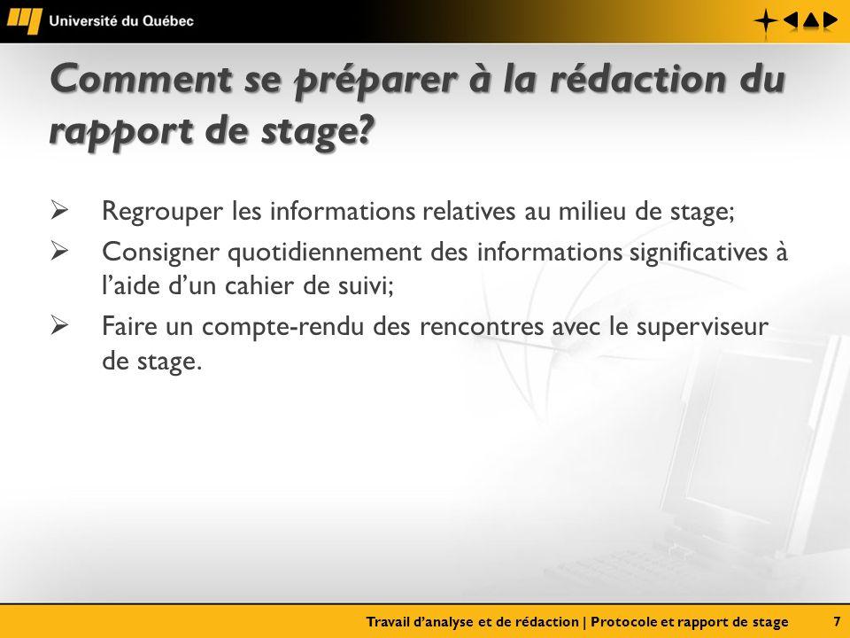 Comment se préparer à la rédaction du rapport de stage? Regrouper les informations relatives au milieu de stage; Consigner quotidiennement des informa