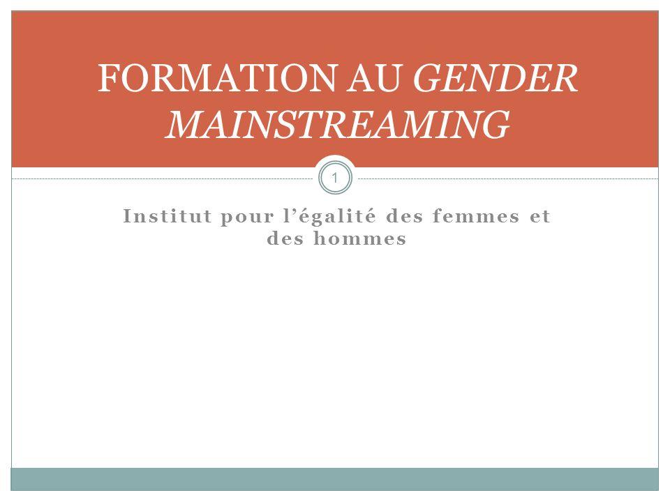 Institut pour légalité des femmes et des hommes FORMATION AU GENDER MAINSTREAMING 1