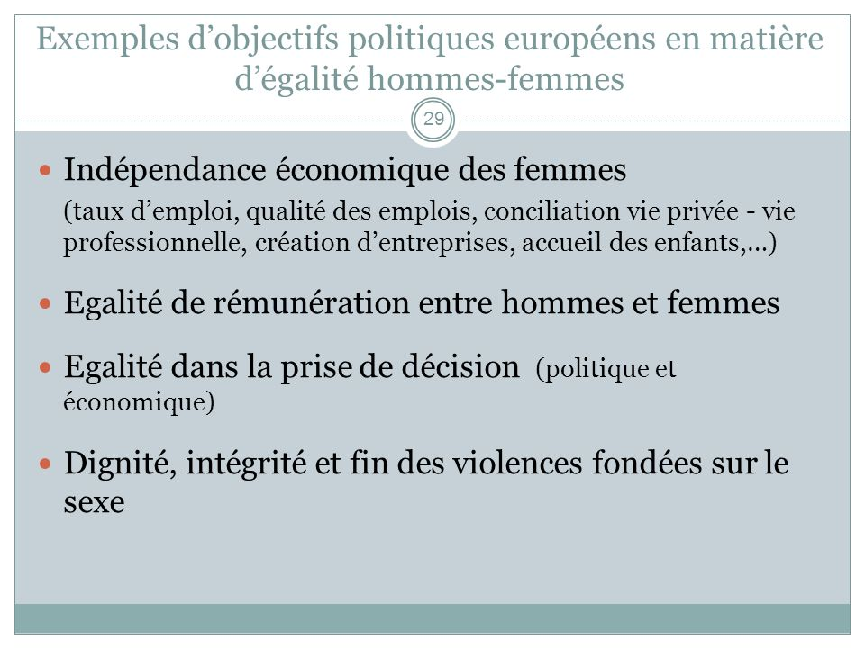 Exemples dobjectifs politiques européens en matière dégalité hommes-femmes Indépendance économique des femmes (taux demploi, qualité des emplois, conc
