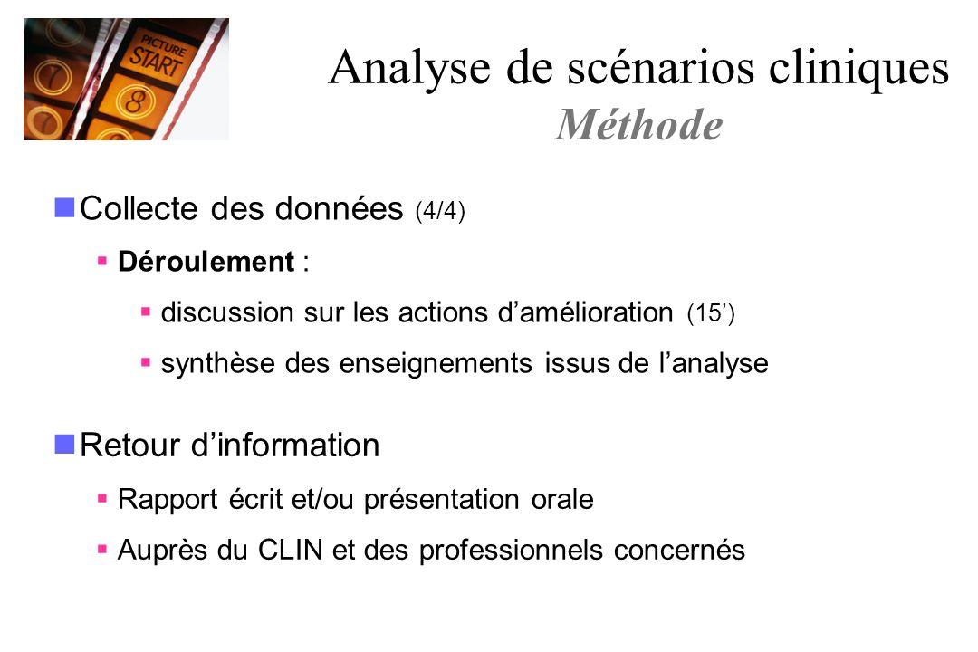 Collecte des données (4/4) Déroulement : discussion sur les actions damélioration (15) synthèse des enseignements issus de lanalyse Analyse de scénari
