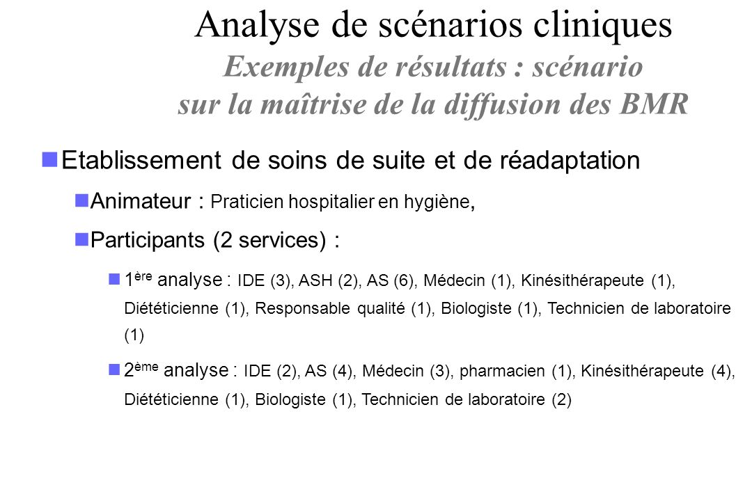 Etablissement de soins de suite et de réadaptation Animateur : Praticien hospitalier en hygiène, Participants (2 services) : 1 ère analyse : IDE (3),