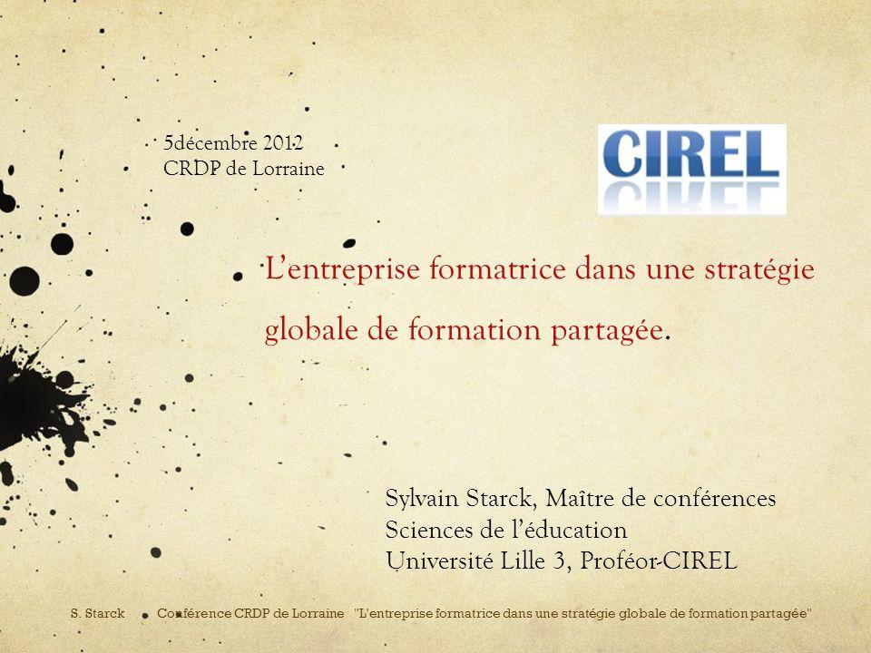 Lentreprise formatrice dans une stratégie globale de formation partagée. Sylvain Starck, Maître de conférences Sciences de léducation Université Lille