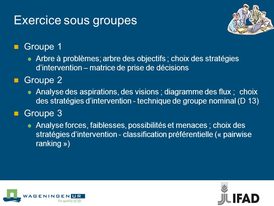 Exercice sous groupes Groupe 1 Arbre à problèmes; arbre des objectifs ; choix des stratégies dintervention – matrice de prise de décisions Groupe 2 An
