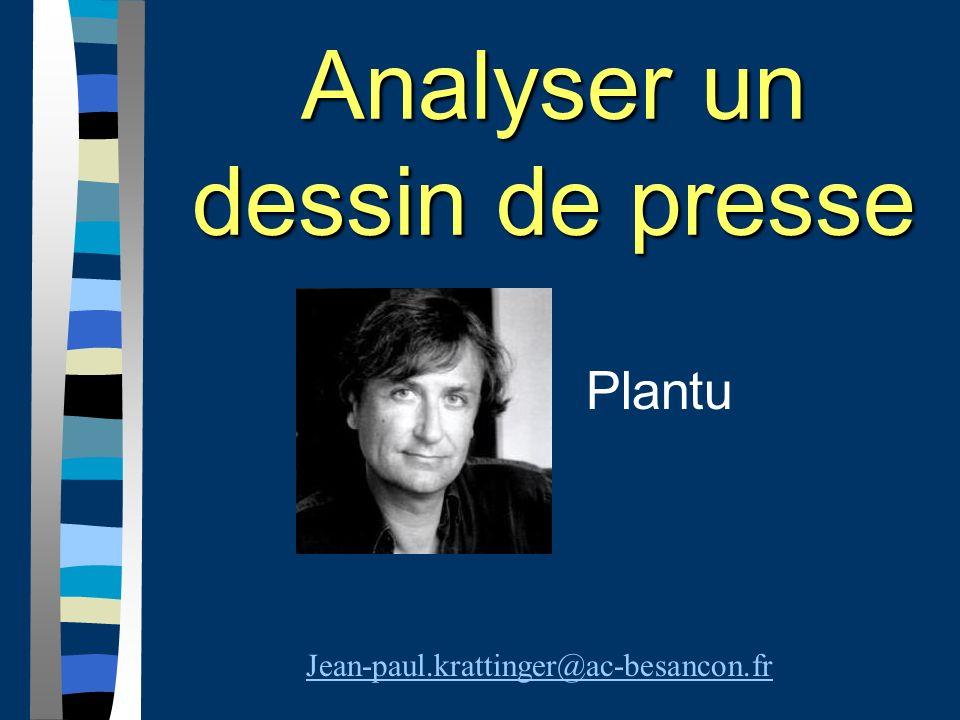 Analyser un dessin de presse Plantu Jean-paul.krattinger@ac-besancon.fr