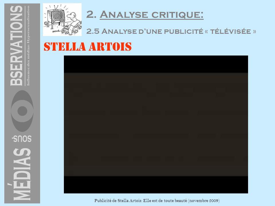 Stella Artois Publicité de Stella Artois: Elle est de toute beauté (novembre 2009) 2. Analyse critique: 2.5 Analyse dune publicité « télévisée »