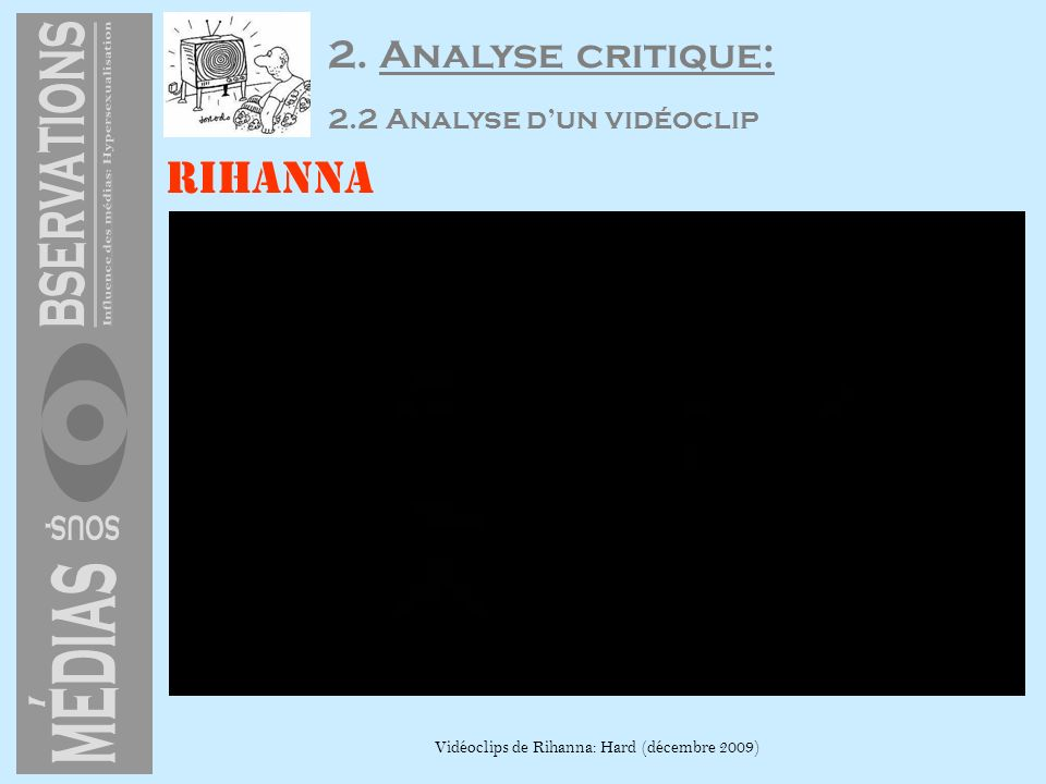 Rihanna Vidéoclips de Rihanna: Hard (décembre 2009) 2. Analyse critique: 2.2 Analyse dun vidéoclip