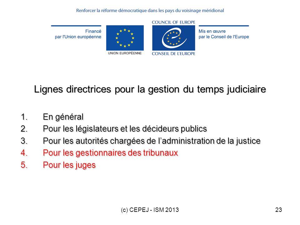 (c) CEPEJ - ISM 201323 Lignes directrices pour la gestion du temps judiciaire 1.En général 2.Pour les législateurs et les décideurs publics 3.Pour les
