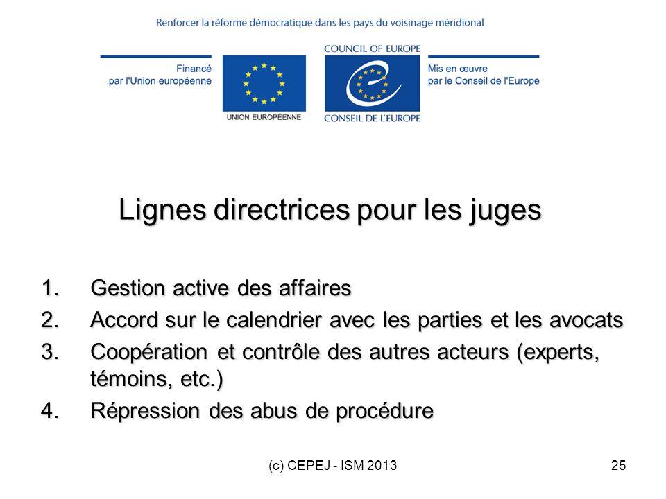 (c) CEPEJ - ISM 201325 Lignes directrices pour les juges 1.Gestion active des affaires 2.Accord sur le calendrier avec les parties et les avocats 3.Co