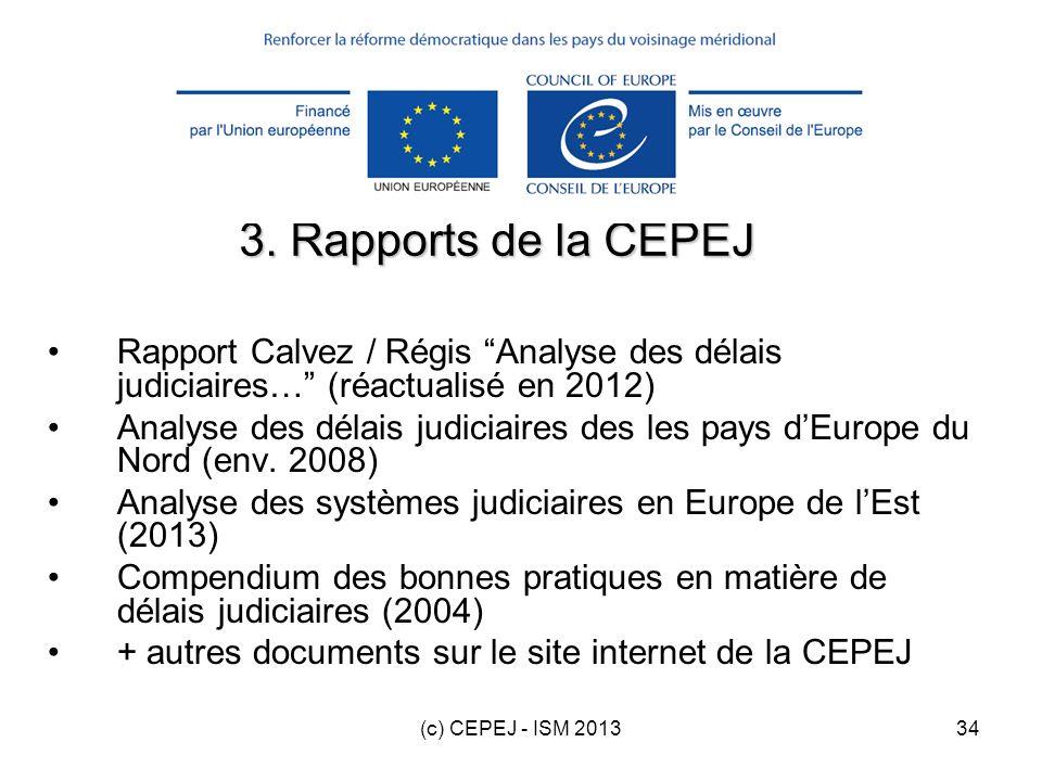 (c) CEPEJ - ISM 201334 3. Rapports de la CEPEJ Rapport Calvez / Régis Analyse des délais judiciaires… (réactualisé en 2012) Analyse des délais judicia