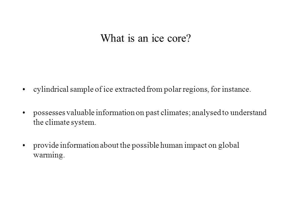 What is an ice core.cylindrical sample of ice extracted from polar regions, for instance.
