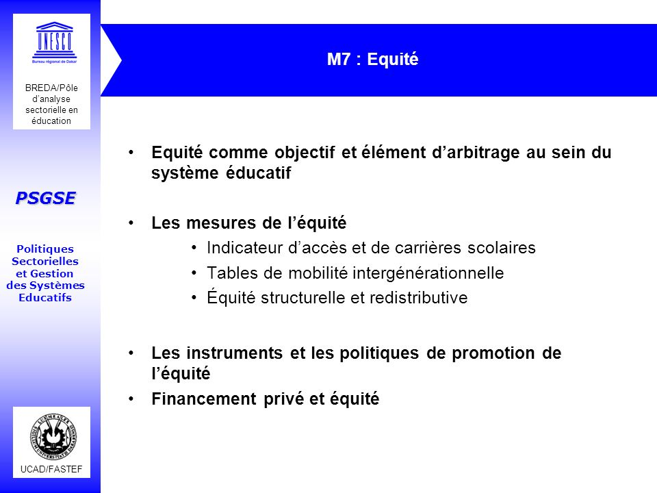UCAD/FASTEF BREDA/Pôle danalyse sectorielle en éducation PSGSE Politiques Sectorielles et Gestion des Systèmes Educatifs M7 : Equité Equité comme obje