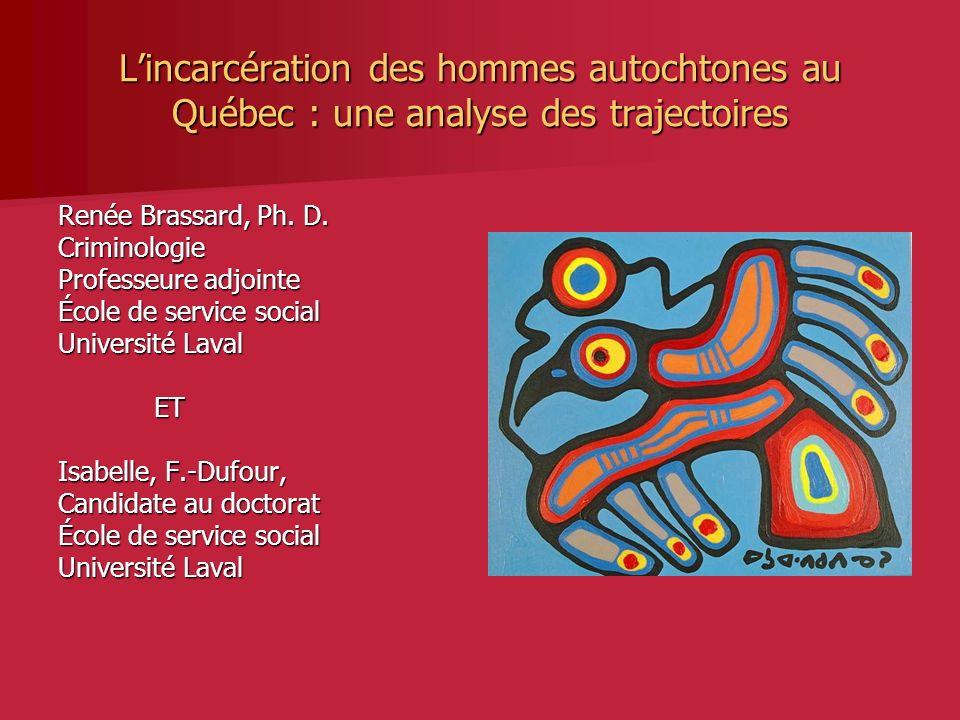 Lincarcération des hommes autochtones au Québec : une analyse des trajectoires Renée Brassard, Ph.