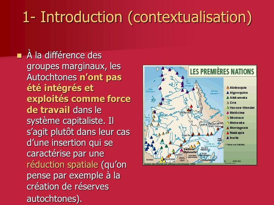 1- Introduction (contextualisation) À la différence des groupes marginaux, les Autochtones nont pas été intégrés et exploités comme force de travail dans le système capitaliste.